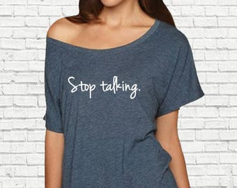 Stop Talking, Ladies Flowy Loose Fit T-Shirt, Off the Shoulder