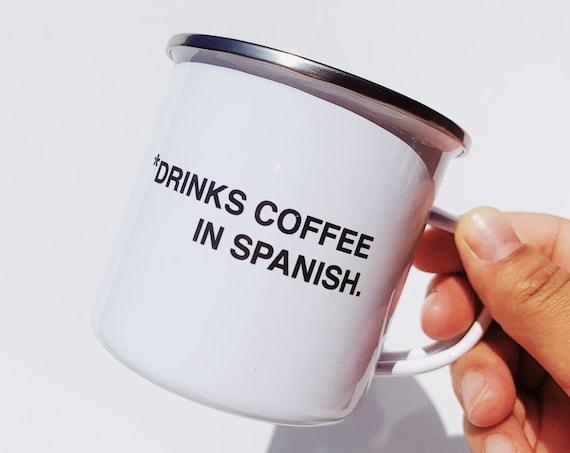 Drinks coffee in Spanish- Enamel mug
