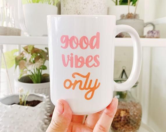 Good vibes only coffee mug.