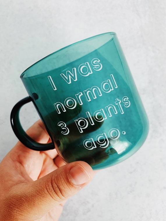 I was normal 3 plants ago-Green clear glass mug