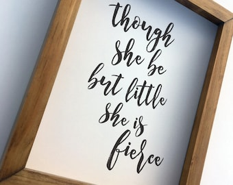 Though She Be But Little She Is Fierce Black White Wall Art Print for Nursery, Girls Room or Home Decor on Paper, Wood Framed or Canvas Wrap