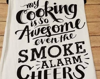 My Cooking Is So Awesome Even The Smoke Alarm Cheers Flour Sack Towel| Funny| Towels| Housewarming| Hostess Gift| Kitchen Decor| Dish Towel