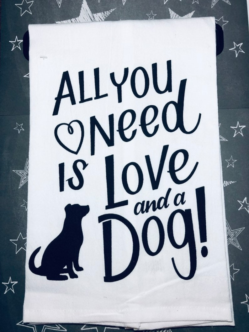 All You Need Is Love And A Dog Flour Sack Towel| Handmade| Gift For Her  Kitchen Decor| Gift For Mom| Pet Lover| Housewarming| Dog Lover