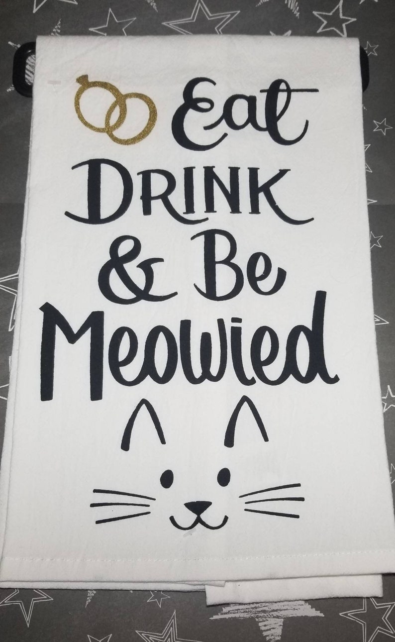 Eat Drink And Be Meowied Flour Sack Towel  Handmade  Gift For Her Kitchen  Decor  Gift For Mom  Pet Lover  Housewarming  Cat Lover  Meow 