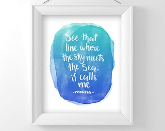See that line where the sky meets the see it calls me, Moana movie inspired, art print, typography, watercolor