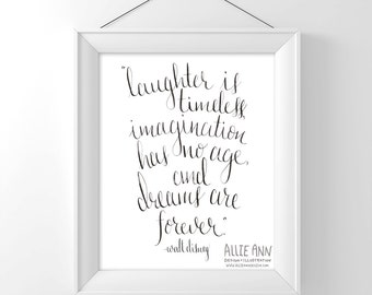 Walt Disney Quote, Laughter Is Timeless Imagination Has No Age And Dreams Are Forever,  art print, calligraphy, typography
