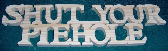 """Natural Wooden Sign """"Shut Your Piehole"""" Free Shipping!"""