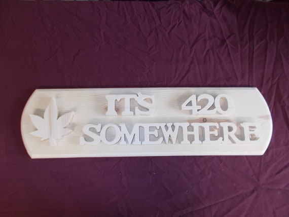 It's 420 Somewhere Handcrafted Wooden Plaque with Free Shipping