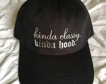 Kinda Classy Kinda Hood Dad Hat