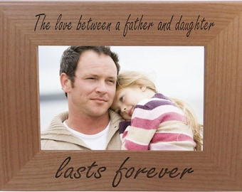 The Love Between A Father And Daughter Lasts Forever - 4x6 Inch Wood Picture Frame - Great for Father's Day, Birthday or Christmas Gift