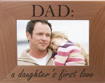 Dad: A Daughter's First Love - 4x6 Inch Wood Picture Frame - Great for Father's Day, Birthday or Christmas Gift