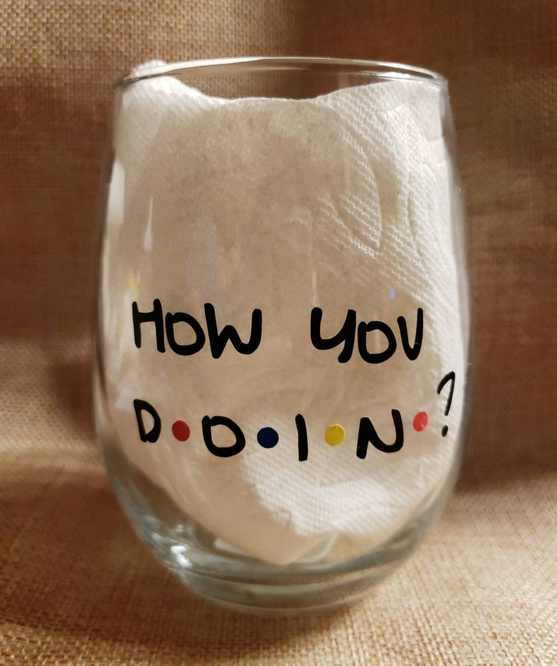 How You Doin Wine Glass Friends Gift Hostess Gift  No Stem image 0