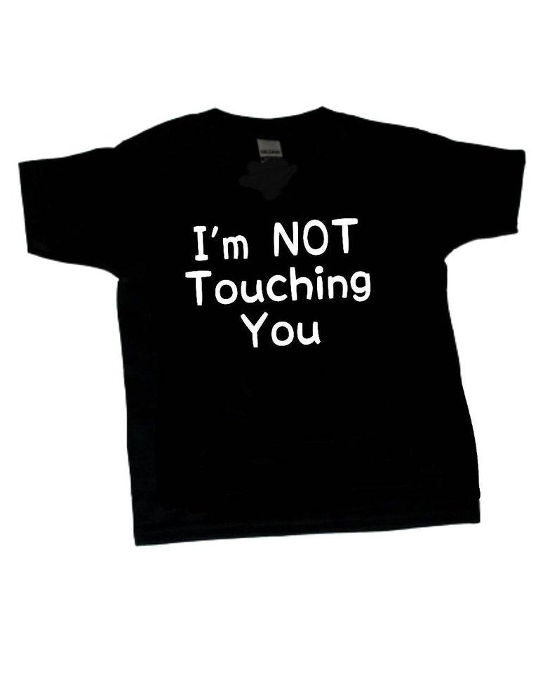 I'm NOT Touching You Tshirt Funny Tshirt Tshirt image 0