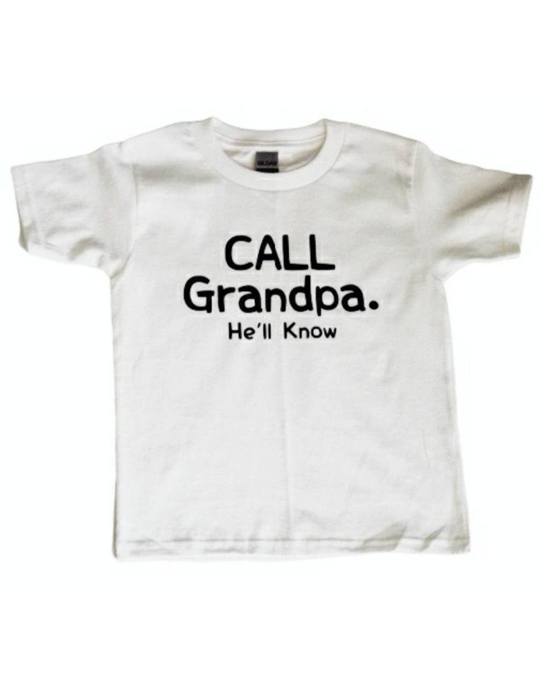 Call Grandpa Tshirt Call Grandpa He'll Know Tshirt image 0