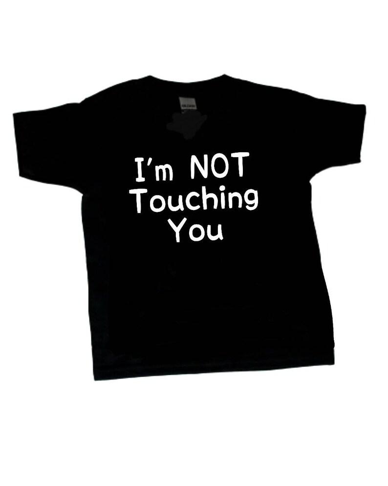 I'm Not Touching You Kids Tshirt Funny Tshirt Kids image 0