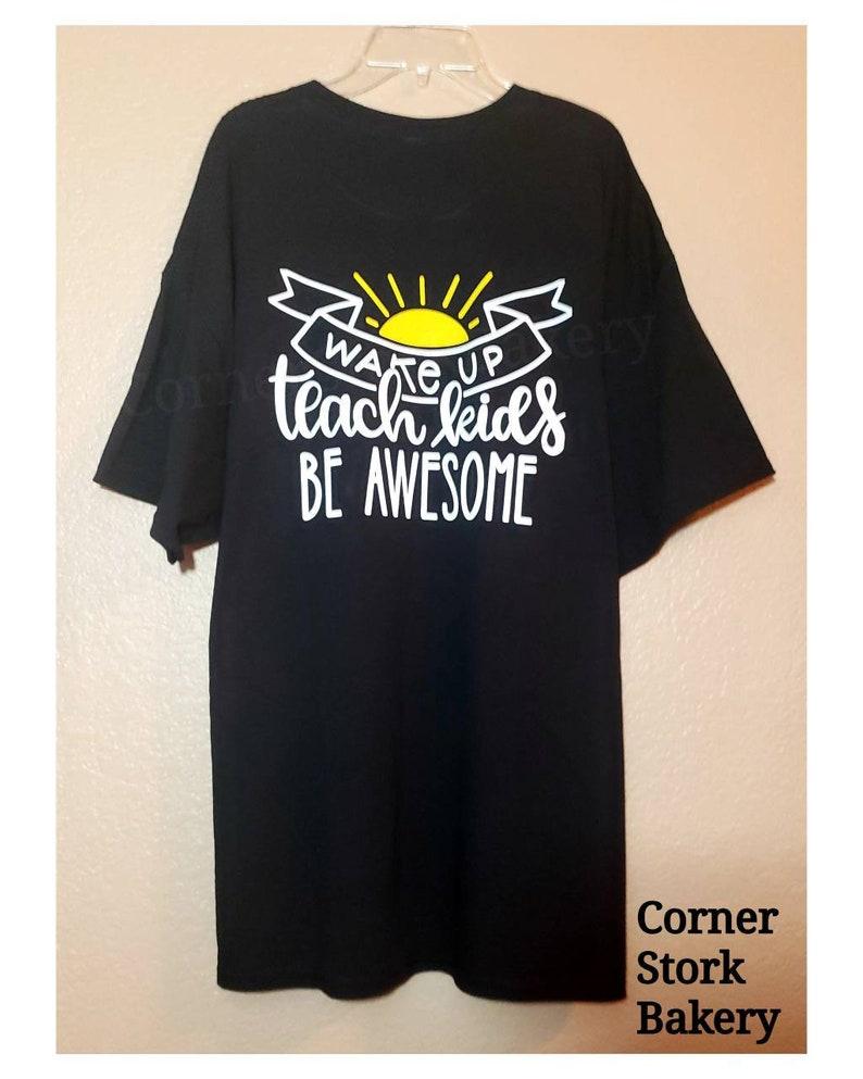 Wake Up Teach Kids Be Awesome Tshirt Teachers Custom Tee image 0