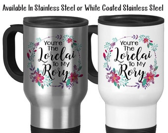 Travel Mug, You're The Lorelai To My Rory Mother Daughter Birthday Gift Mother's Day Gift Gift For Mom Mom Mug, Stainless Steel, 14 oz