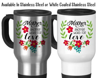 Travel Mug, Mother Another Word For Love 002, Mother Mug Gift For Mom Mom's Birthday Mother's Day, Stainless Steel, 14 oz - Gift Idea