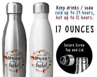 Reusable Soda Water Bottle, You're The Monica To My Rachel 001, Best Friends, Gift For Friend, Gift Idea, Stainless Steel Bottle