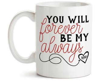 Coffee Mug, You Will Forever Be My Always, Valentine's Day Gift, Anniversary, Wedding Gift, XOXO Love Heart, Gift Idea