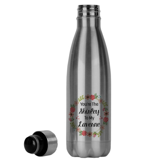 Gift For Friend Reusable Stainless Steel Soda Bottle Youre The Shirley To My Laverne 001 Gift Idea Best Friends Water Bottle