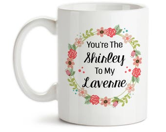 Coffee Mug, You're The Shirley To My Laverne, Best Friends Forever, Best Friend Mug, Gift Idea