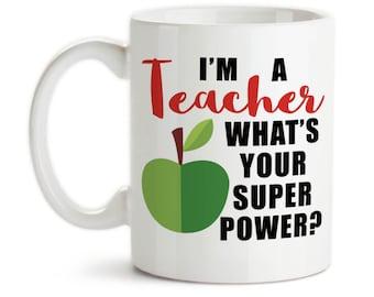 Coffee Mug, I'm A Teacher What's Your Super Power 001, Teaching, Teacher, Educator, Hero, Gift Idea