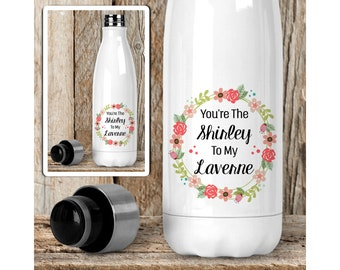 Water Bottle, Youre The Shirley To My Laverne 001, Best Friends, Gift For Friend, Gift Idea, Reusable Stainless Steel Soda Bottle