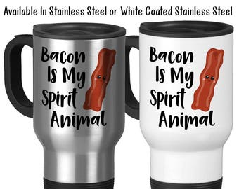 Travel Mug, Bacon Is My Spirit Animal, Funny Bacon Gift, Bacon Mug, Bacon Meme, Kawaii Bacon, Bacon Lover, Stainless Steel 14 oz - Gift Idea