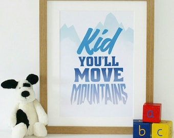 Kid You'll Move Mountains Print (A4 & A5) home decor, nursery decor, childrens room, kids decor, picture, poster, wall art, gift, present