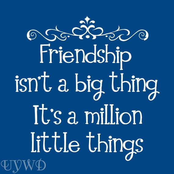 friendship isn t a big thing it s a million little etsy