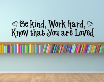 Be kind, work hard, know that you are loved, inspirational quote, classroom decal, teacher decal, home school decal, classroom rules, quote