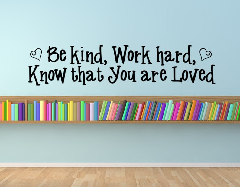 Be kind work hard know that you are loved inspirational image 0