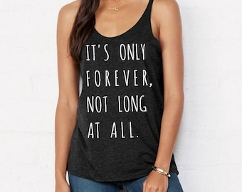 It's only Forever Not Long at all Tri blend Slouchy layering Tank Top Beach Coverup Shirt