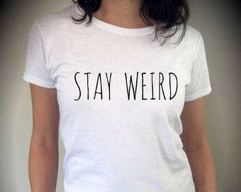 Stay WEIRD shirt funny screenprint cotton Tee Shirt