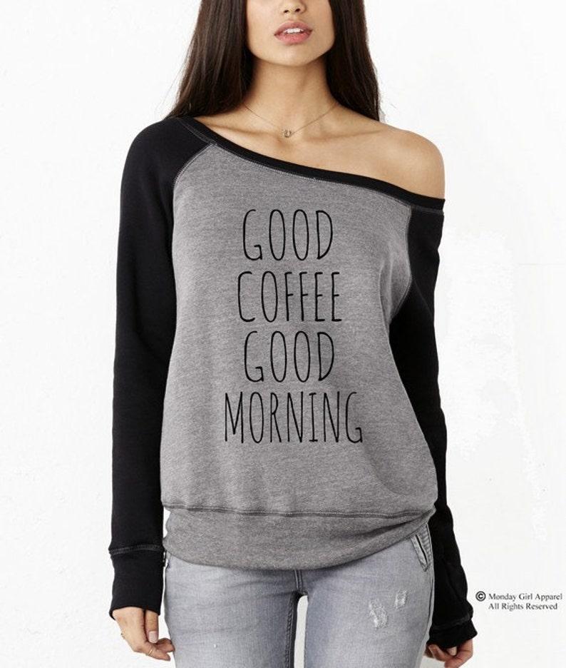 0aae24003fb4 Good Coffee Good Morning Sweatshirt Off the Shoulder Shirt