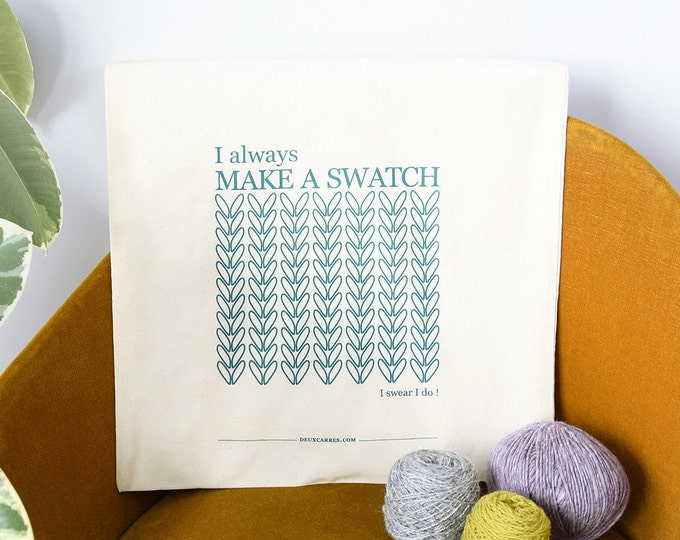 "Screen printed Tote Bag ""I always make a swatch"" -  ( sac à tricot sérigraphié ""make a swatch"" )"