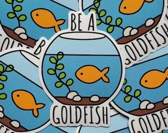 Be A Goldfish Sticker, Laptop Sticker, Ted Sticker, Water Bottle Sticker, Vinyl Decal for Laptop, Cute Sticker, Aesthetic Sticker, Positive