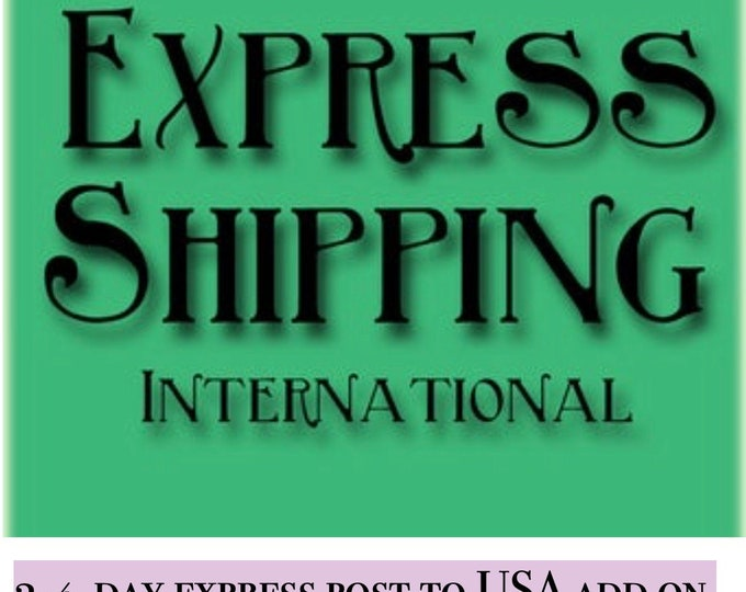 Express Shipping to USA, estimated delivery time 3-4 days. ADD ON.