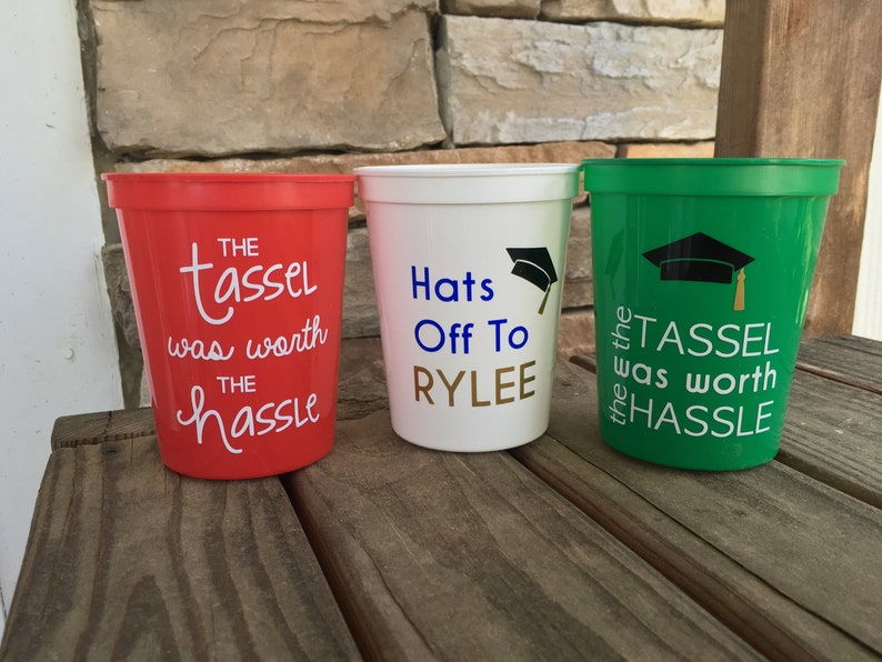 Graduation Party Cups; Class of 2018; Tassel Was Worth the Hassle; Reusable 16oz stadium cups