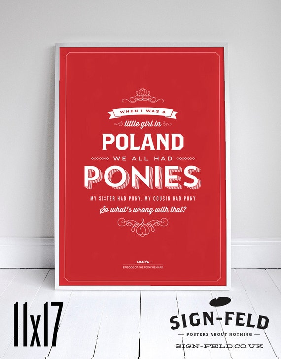 When I was a little girl in Poland, we all had ponies - Seinfeld Poster  Typography Quote - Home Decor - 11 x 17 // 18 x 24 // 24 x 36