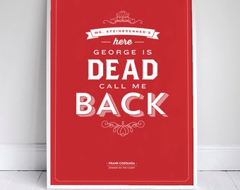 George is Dead, Call Me Back - Frank Costanza - Seinfeld Quote Poster - 11 x 17 - Home Decor