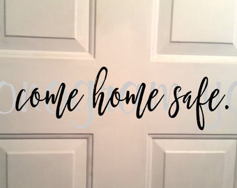 Come Home Safe Vinyl Decal - Police Officer Decal - Firefighter Decal - Military Decal - DIY Come Home Safe - DIY Door Decal - DIY Decal