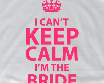 I can't keep calm I'm the Bride T 121 shirt bride entourage bride to be bride gift bride for bride groom gift from bride bridesmaid