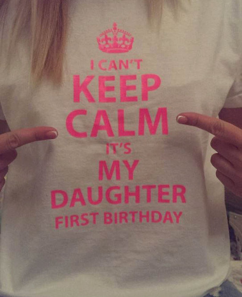 I Cant Keep Calm Its My Daughter First Birthday