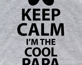 KEEP CALM I'm the cool Papa shirt T 114 daddy shirt  father's day gift fathers day gift dad new dad shirt papa since