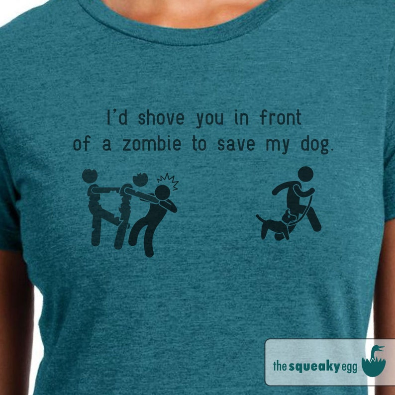 bd1a5ddfd I'd Shove You in Front of A Zombie to Save my Dog Funny | Etsy