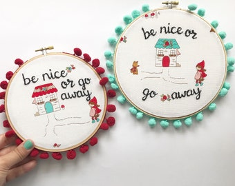 Be nice or go away embroidery hoop art, funny quote, hand embroidered, little red riding hood Riley Blake fabric, pom poms