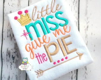 Little Miss give me the Pie Thanksgiving Shirt or Bodysuit, Thanksgiving, Turkey Day Shirt, Pumpkin Pie Shirt, Love Pumpkin Pie