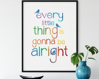 Every Little Thing is Gonna be Alright Print, Positive Poster